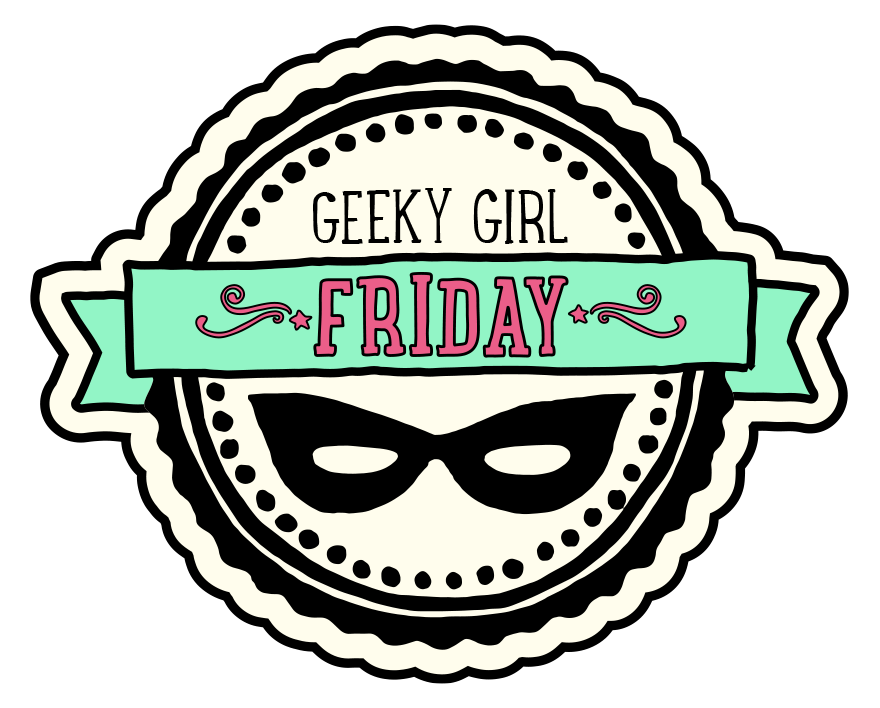 Geeky Girl Friday